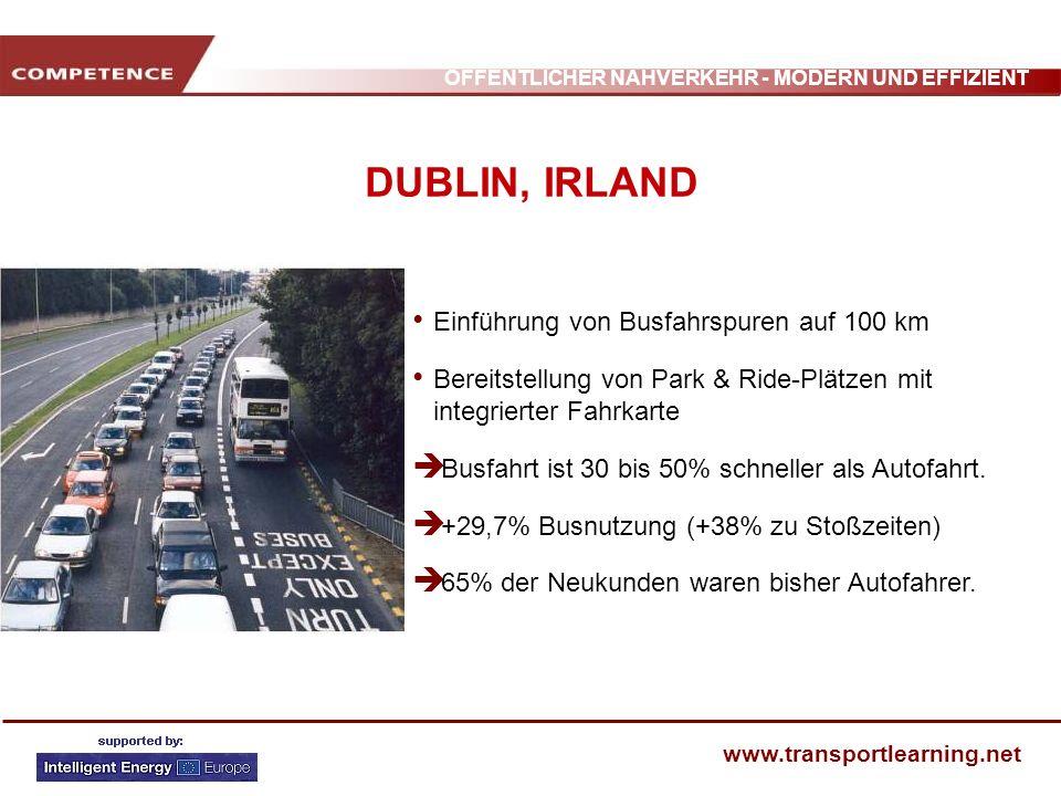 ÖFFENTLICHER NAHVERKEHR - MODERN UND EFFIZIENT www.transportlearning.net DUBLIN, IRLAND Einführung von Busfahrspuren auf 100 km Bereitstellung von Par
