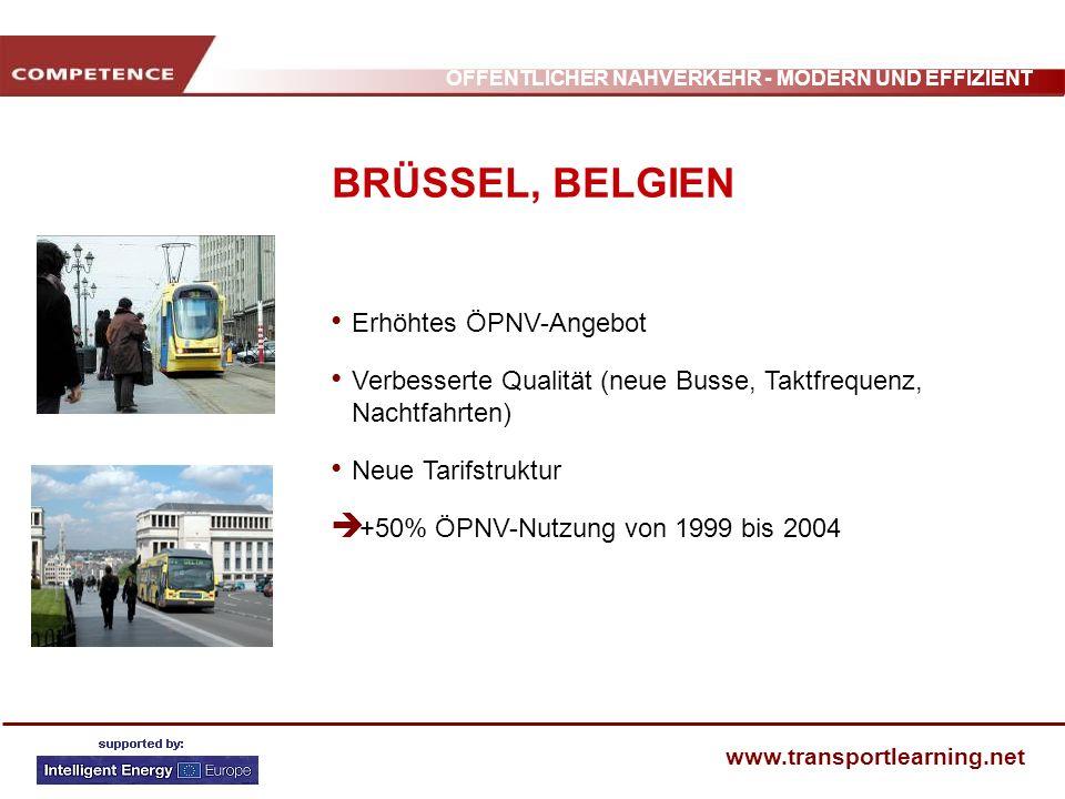 ÖFFENTLICHER NAHVERKEHR - MODERN UND EFFIZIENT www.transportlearning.net BRÜSSEL, BELGIEN Erhöhtes ÖPNV-Angebot Verbesserte Qualität (neue Busse, Takt