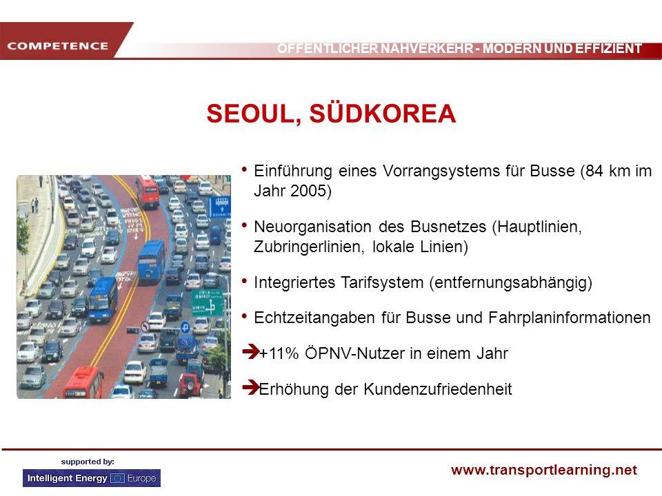 ÖFFENTLICHER NAHVERKEHR - MODERN UND EFFIZIENT www.transportlearning.net SEOUL, SÜDKOREA Einführung eines Vorrangsystems für Busse (84 km im Jahr 2005