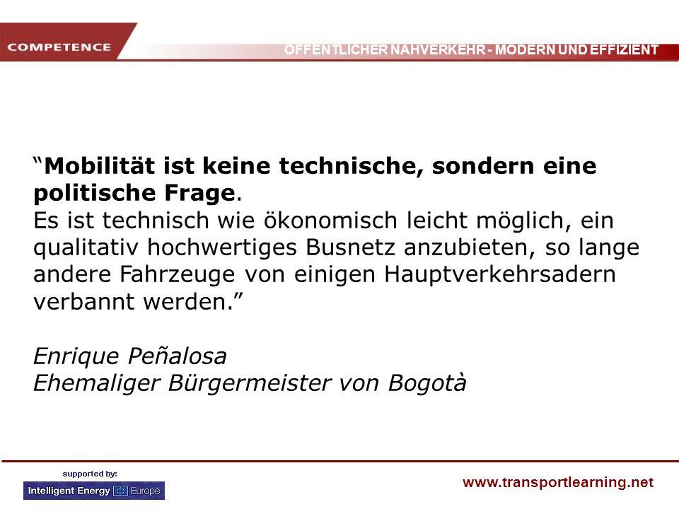 ÖFFENTLICHER NAHVERKEHR - MODERN UND EFFIZIENT www.transportlearning.net Mobilität ist keine technische, sondern eine politische Frage. Es ist technis