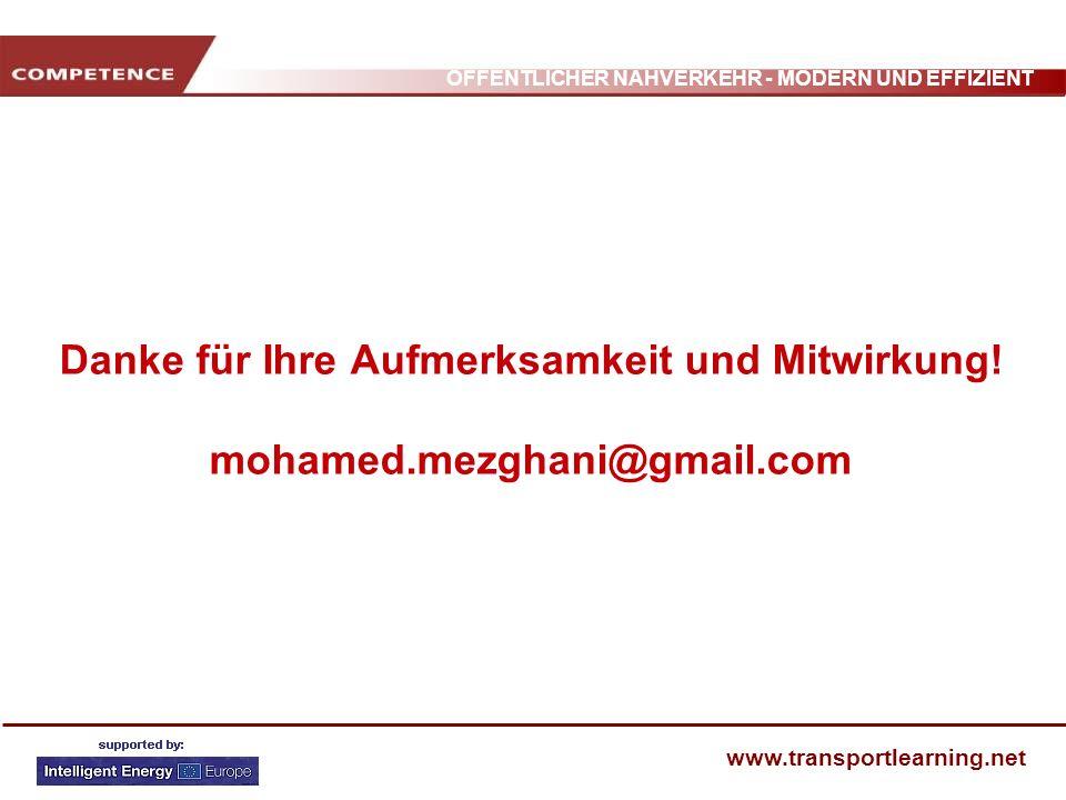 ÖFFENTLICHER NAHVERKEHR - MODERN UND EFFIZIENT www.transportlearning.net Danke für Ihre Aufmerksamkeit und Mitwirkung! mohamed.mezghani@gmail.com