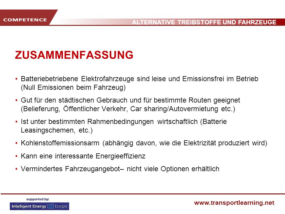 ALTERNATIVE TREIBSTOFFE UND FAHRZEUGE www.transportlearning.net ZUSAMMENFASSUNG Batteriebetriebene Elektrofahrzeuge sind leise und Emissionsfrei im Be