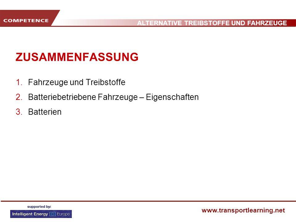 ALTERNATIVE TREIBSTOFFE UND FAHRZEUGE www.transportlearning.net ZUSAMMENFASSUNG 1.Fahrzeuge und Treibstoffe 2.Batteriebetriebene Fahrzeuge – Eigenscha