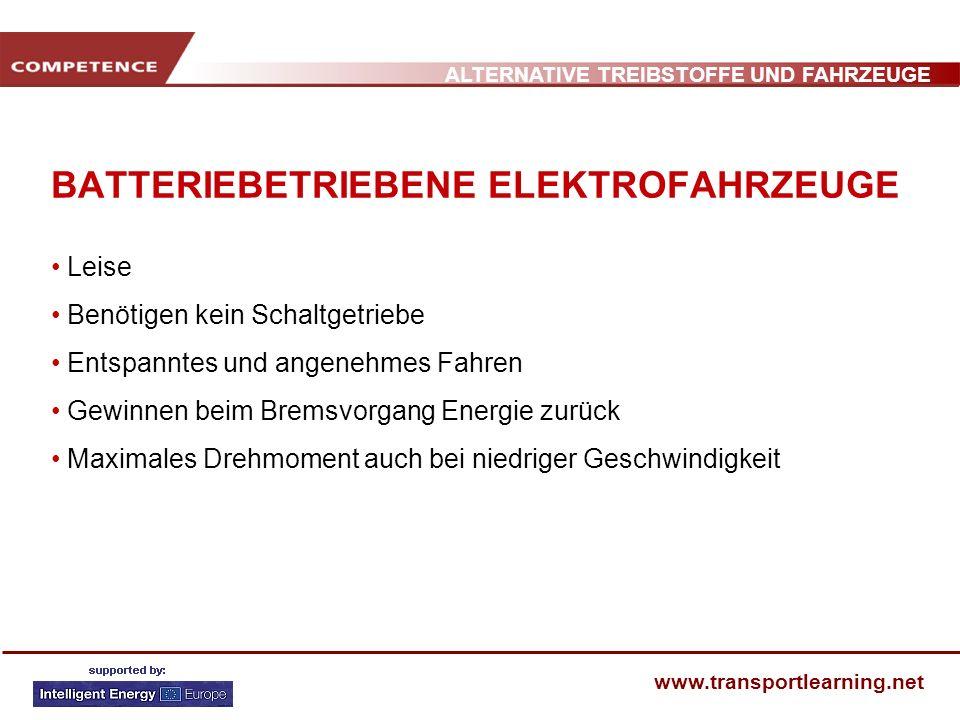 ALTERNATIVE TREIBSTOFFE UND FAHRZEUGE www.transportlearning.net BATTERIEBETRIEBENE ELEKTROFAHRZEUGE Leise Benötigen kein Schaltgetriebe Entspanntes un