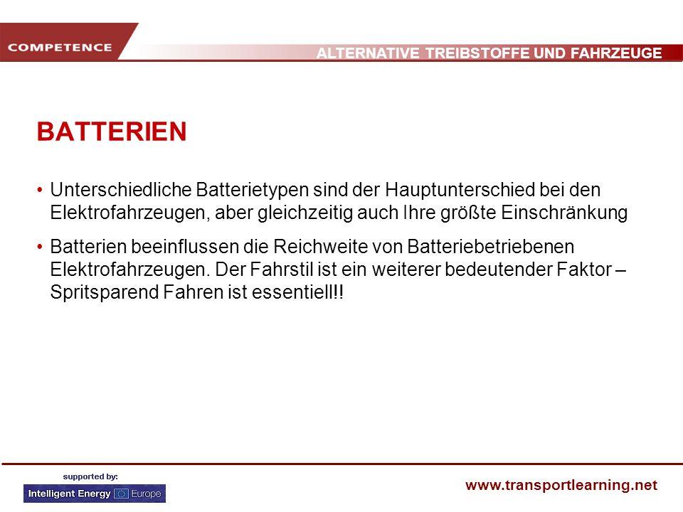 ALTERNATIVE TREIBSTOFFE UND FAHRZEUGE www.transportlearning.net BATTERIEN Unterschiedliche Batterietypen sind der Hauptunterschied bei den Elektrofahr