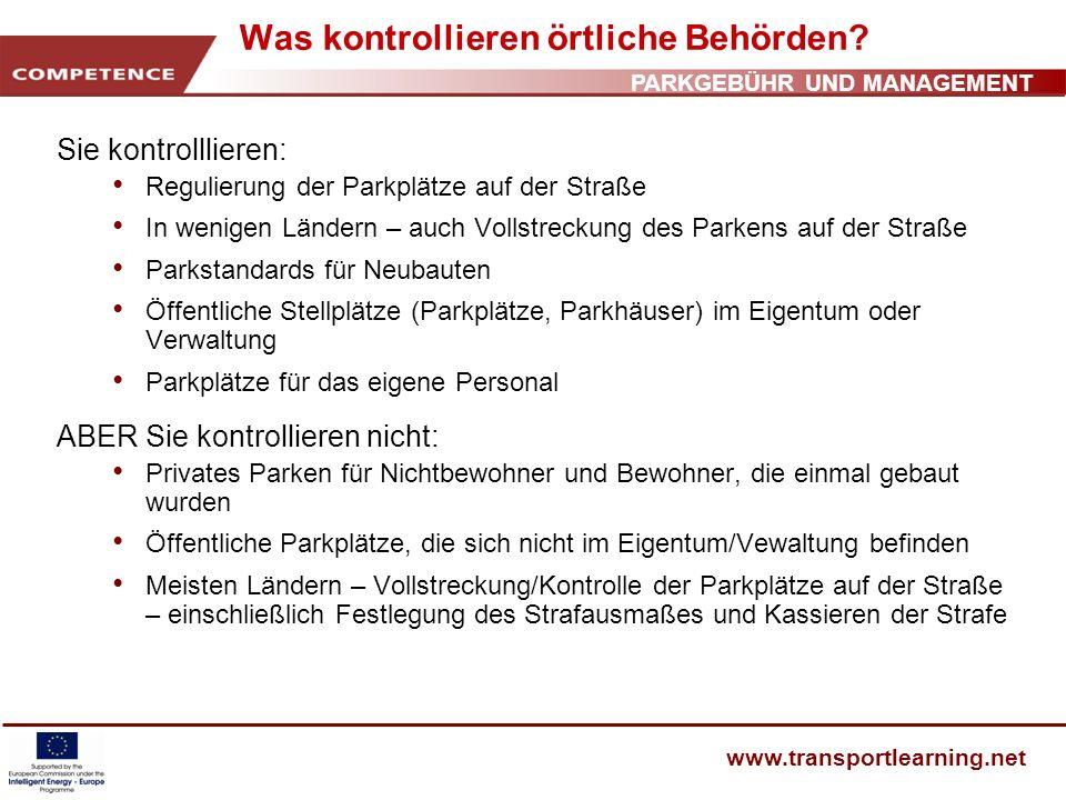 PARKGEBÜHR UND MANAGEMENT www.transportlearning.net Was kontrollieren örtliche Behörden? Sie kontrolllieren: Regulierung der Parkplätze auf der Straße