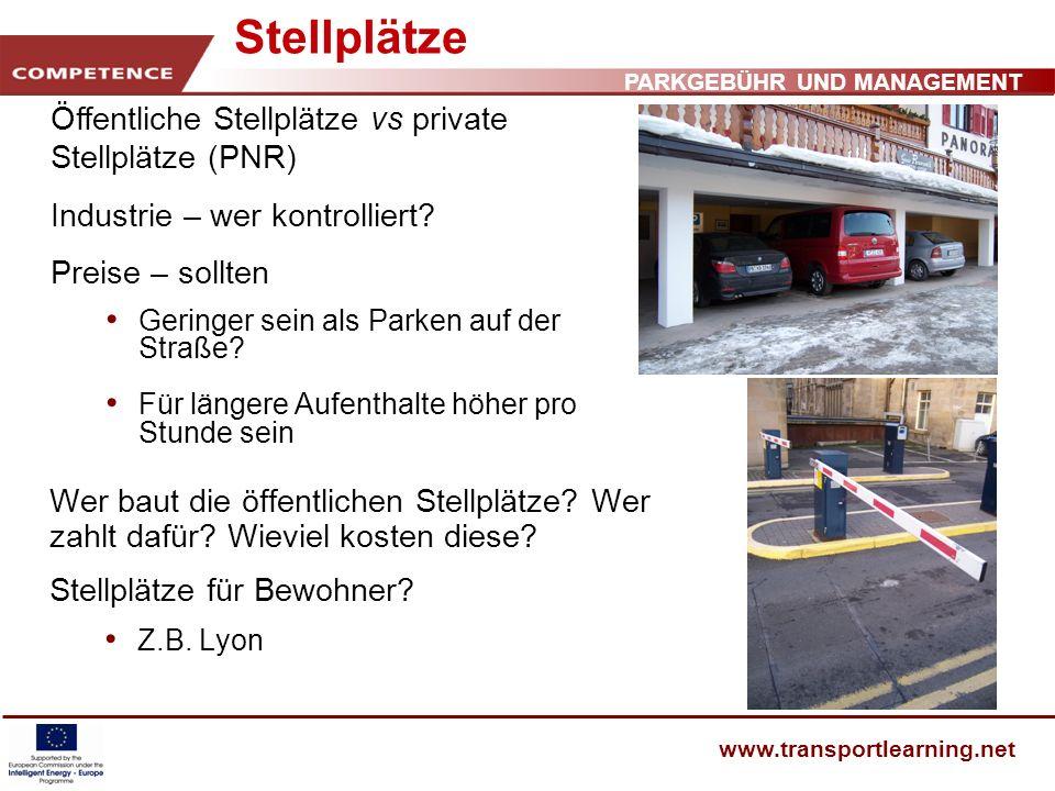 PARKGEBÜHR UND MANAGEMENT www.transportlearning.net Stellplätze Wer baut die öffentlichen Stellplätze? Wer zahlt dafür? Wieviel kosten diese? Stellplä