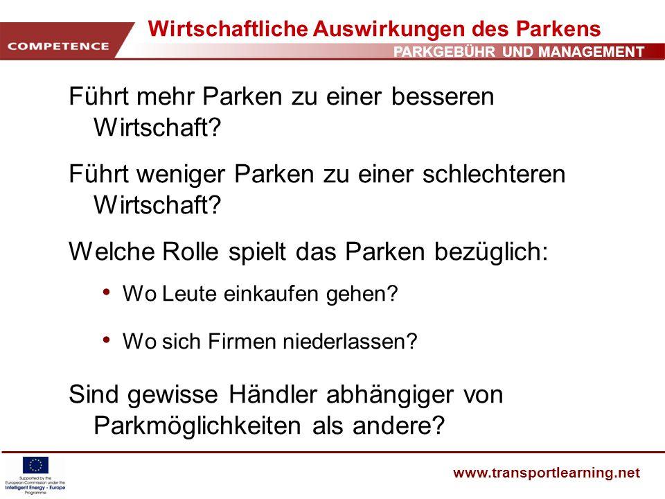 PARKGEBÜHR UND MANAGEMENT www.transportlearning.net Wirtschaftliche Auswirkungen des Parkens Führt mehr Parken zu einer besseren Wirtschaft? Führt wen