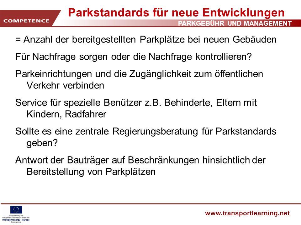 PARKGEBÜHR UND MANAGEMENT www.transportlearning.net Parkstandards für neue Entwicklungen = Anzahl der bereitgestellten Parkplätze bei neuen Gebäuden F