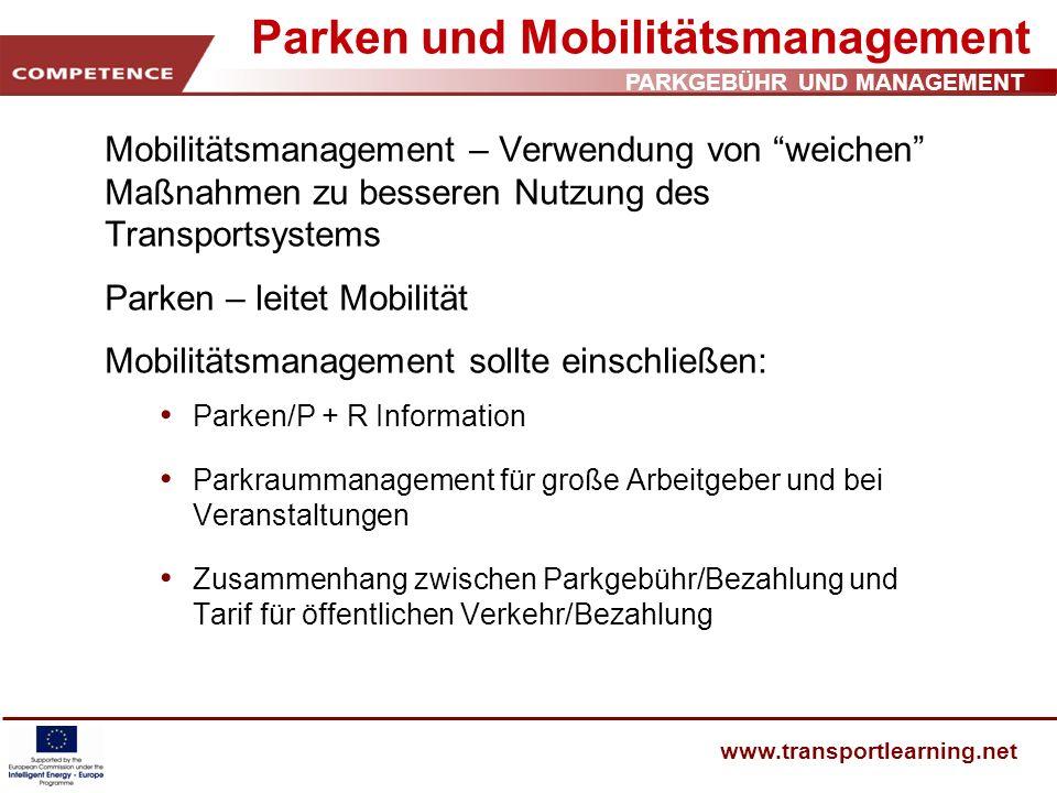 PARKGEBÜHR UND MANAGEMENT www.transportlearning.net Parken und Mobilitätsmanagement Mobilitätsmanagement – Verwendung von weichen Maßnahmen zu bessere