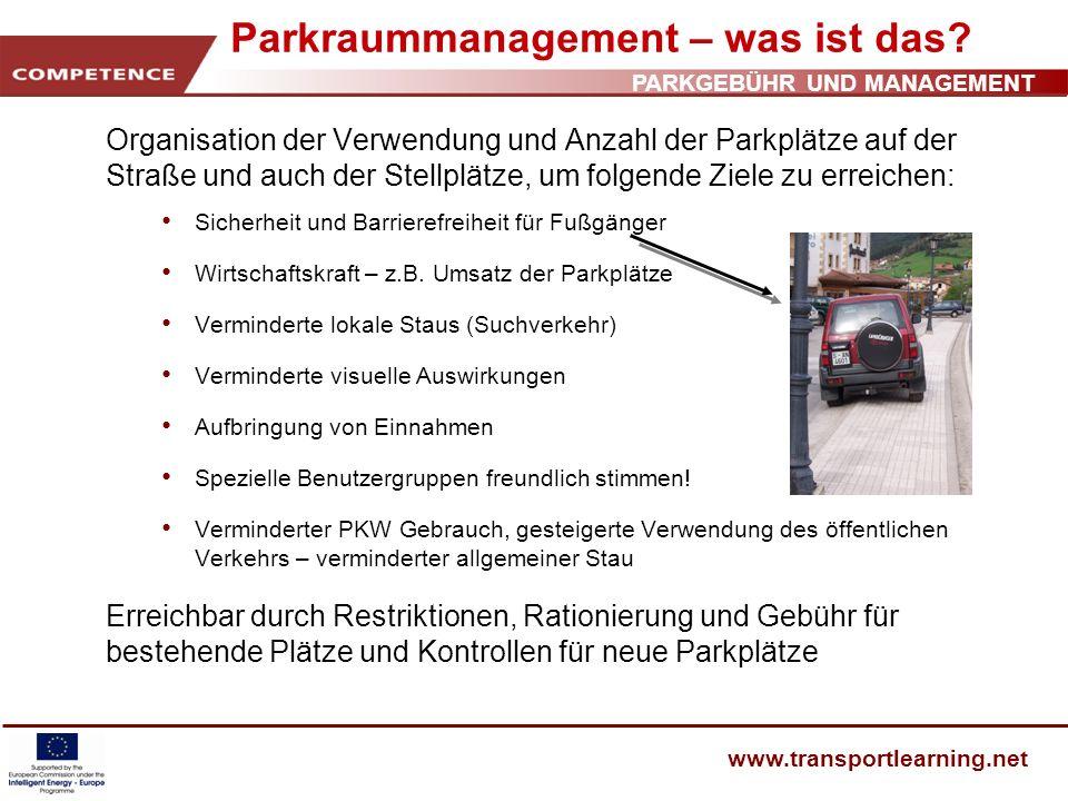 PARKGEBÜHR UND MANAGEMENT www.transportlearning.net Parkraummanagement – was ist das? Organisation der Verwendung und Anzahl der Parkplätze auf der St