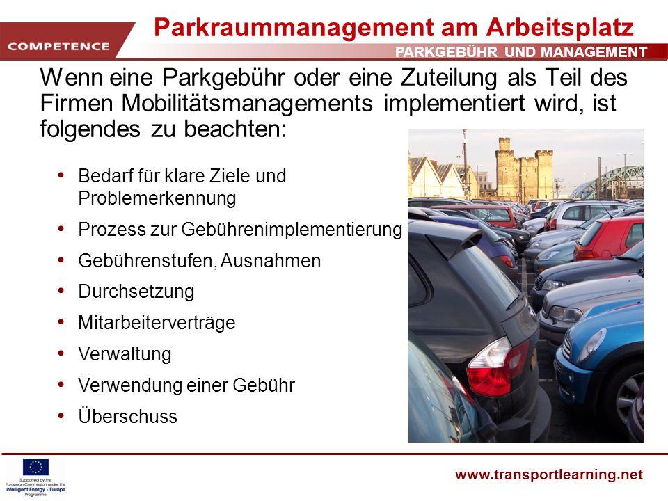 PARKGEBÜHR UND MANAGEMENT www.transportlearning.net Parkraummanagement am Arbeitsplatz Wenn eine Parkgebühr oder eine Zuteilung als Teil des Firmen Mo