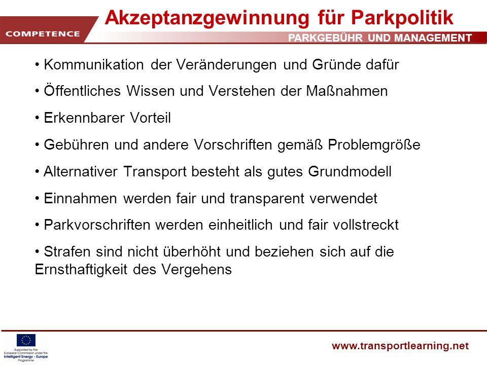 PARKGEBÜHR UND MANAGEMENT www.transportlearning.net Akzeptanzgewinnung für Parkpolitik Kommunikation der Veränderungen und Gründe dafür Öffentliches W