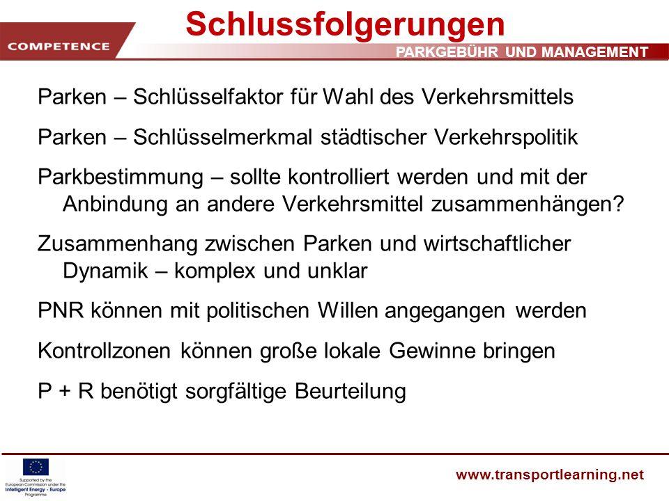 PARKGEBÜHR UND MANAGEMENT www.transportlearning.net Schlussfolgerungen Parken – Schlüsselfaktor für Wahl des Verkehrsmittels Parken – Schlüsselmerkmal