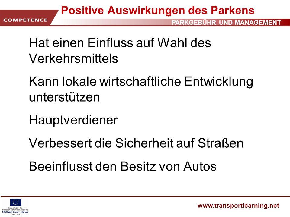 PARKGEBÜHR UND MANAGEMENT www.transportlearning.net Positive Auswirkungen des Parkens Hat einen Einfluss auf Wahl des Verkehrsmittels Kann lokale wirt