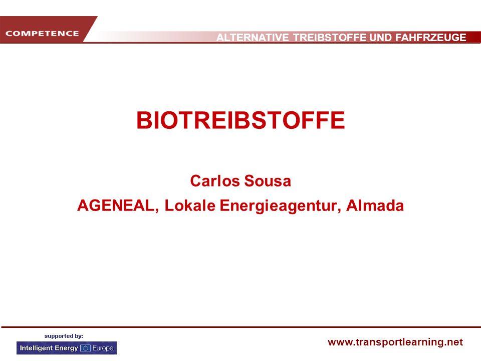 ALTERNATIVE TREIBSTOFFE UND FAHFRZEUGE www.transportlearning.net BIOTREIBSTOFFE Carlos Sousa AGENEAL, Lokale Energieagentur, Almada