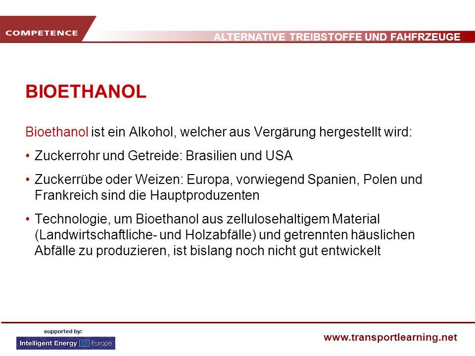 ALTERNATIVE TREIBSTOFFE UND FAHFRZEUGE www.transportlearning.net BIOETHANOL Bioethanol ist ein Alkohol, welcher aus Vergärung hergestellt wird: Zucker