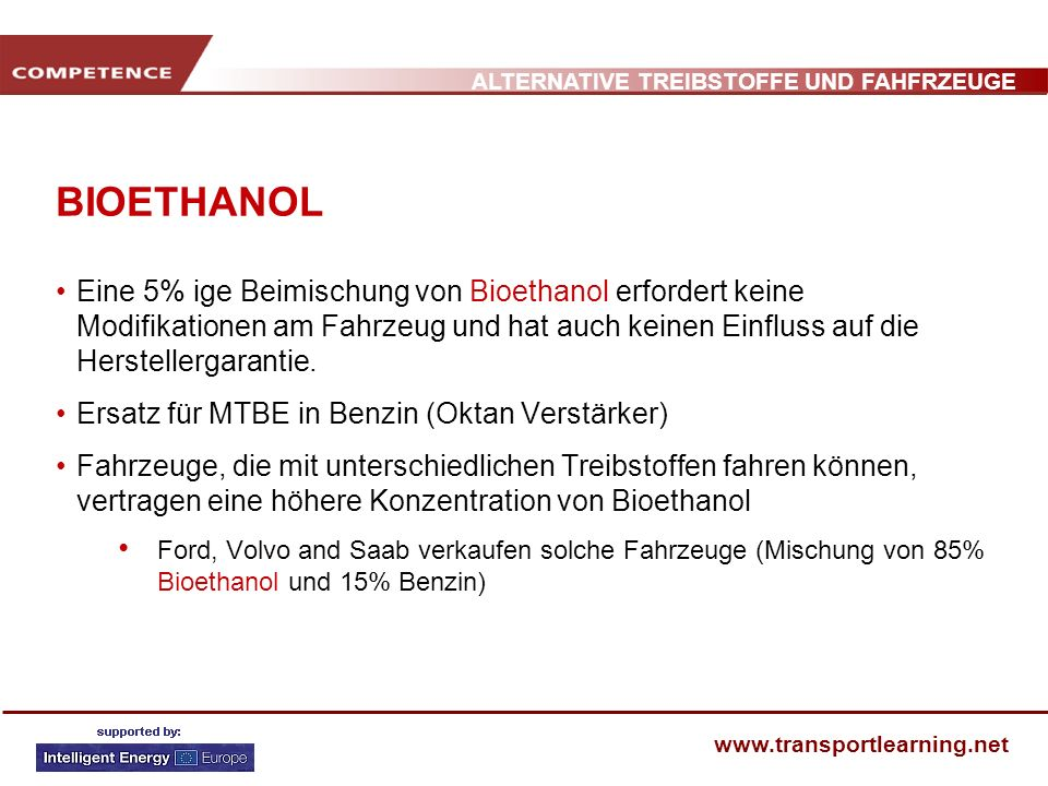 ALTERNATIVE TREIBSTOFFE UND FAHFRZEUGE www.transportlearning.net BIOETHANOL Eine 5% ige Beimischung von Bioethanol erfordert keine Modifikationen am F