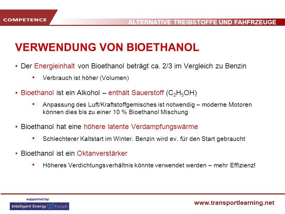 ALTERNATIVE TREIBSTOFFE UND FAHFRZEUGE www.transportlearning.net VERWENDUNG VON BIOETHANOL Der Energieinhalt von Bioethanol beträgt ca. 2/3 im Verglei