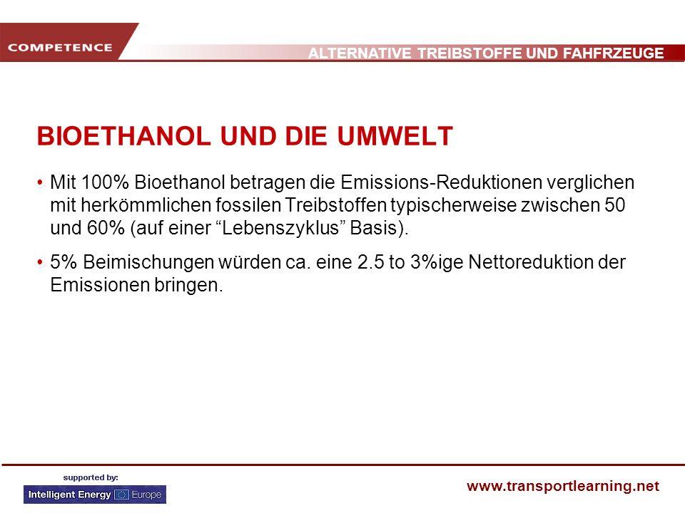 ALTERNATIVE TREIBSTOFFE UND FAHFRZEUGE www.transportlearning.net BIOETHANOL UND DIE UMWELT Mit 100% Bioethanol betragen die Emissions-Reduktionen verg