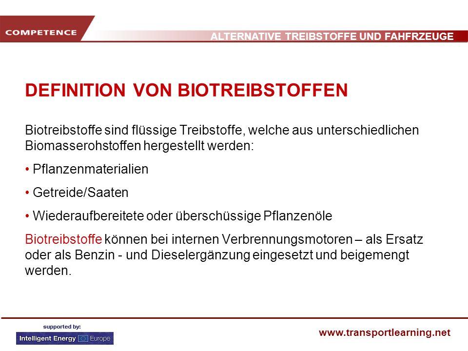 ALTERNATIVE TREIBSTOFFE UND FAHFRZEUGE www.transportlearning.net DEFINITION VON BIOTREIBSTOFFEN Biotreibstoffe sind flüssige Treibstoffe, welche aus u