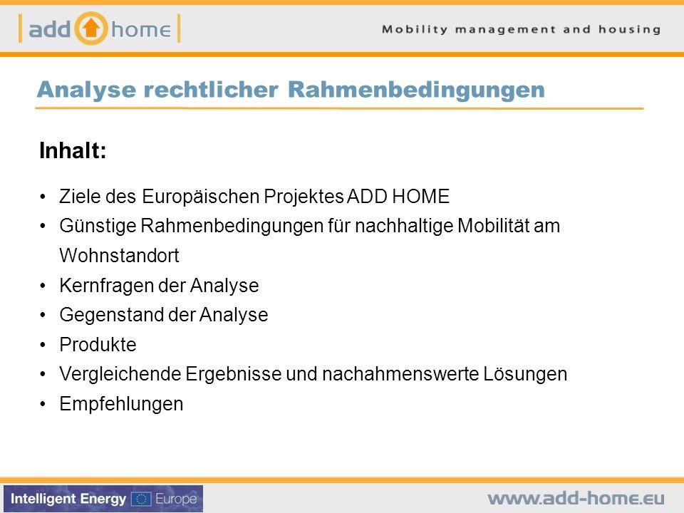 Analyse rechtlicher Rahmenbedingungen Inhalt: Ziele des Europäischen Projektes ADD HOME Günstige Rahmenbedingungen für nachhaltige Mobilität am Wohnst