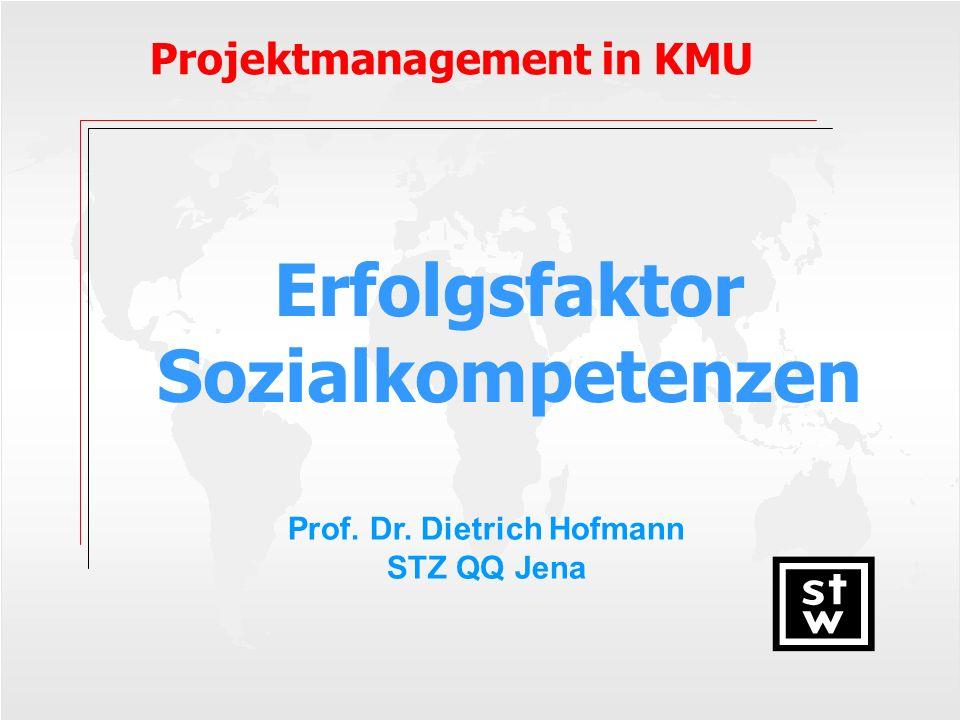 Erfolgsfaktor Sozialkompetenzen Projektmanagement in KMU Prof. Dr. Dietrich Hofmann STZ QQ Jena