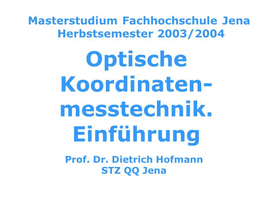 1.Vorlesung Einführung in das Fachgebiet Optische Koordinatenmesstechnik Prof.