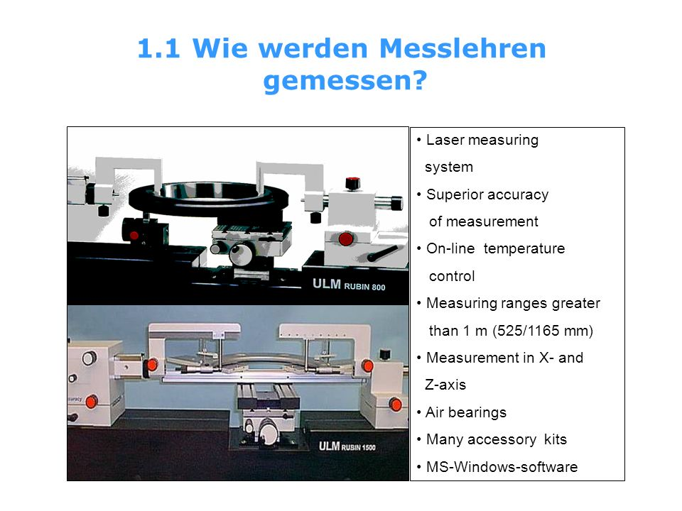 1.1 Wie werden Messlehren gemessen? Laser measuring system Superior accuracy of measurement On-line temperature control Measuring ranges greater than