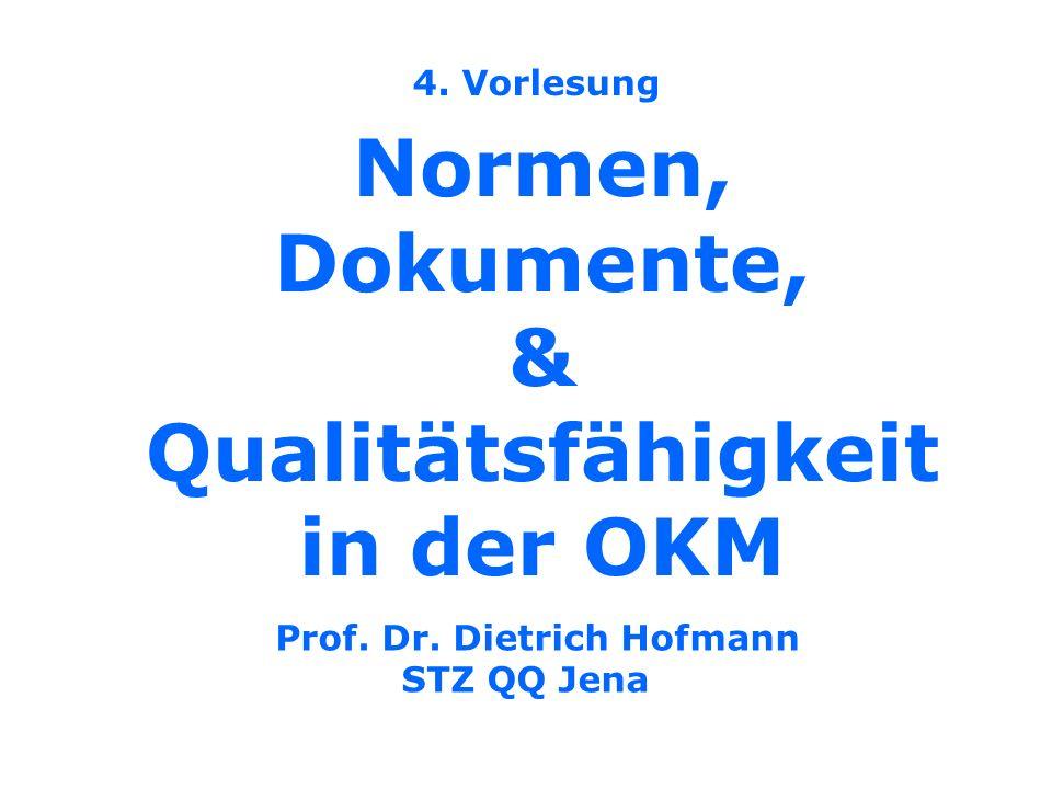 Normen, Dokumente, & Qualitätsfähigkeit in der OKM 4. Vorlesung Prof. Dr. Dietrich Hofmann STZ QQ Jena