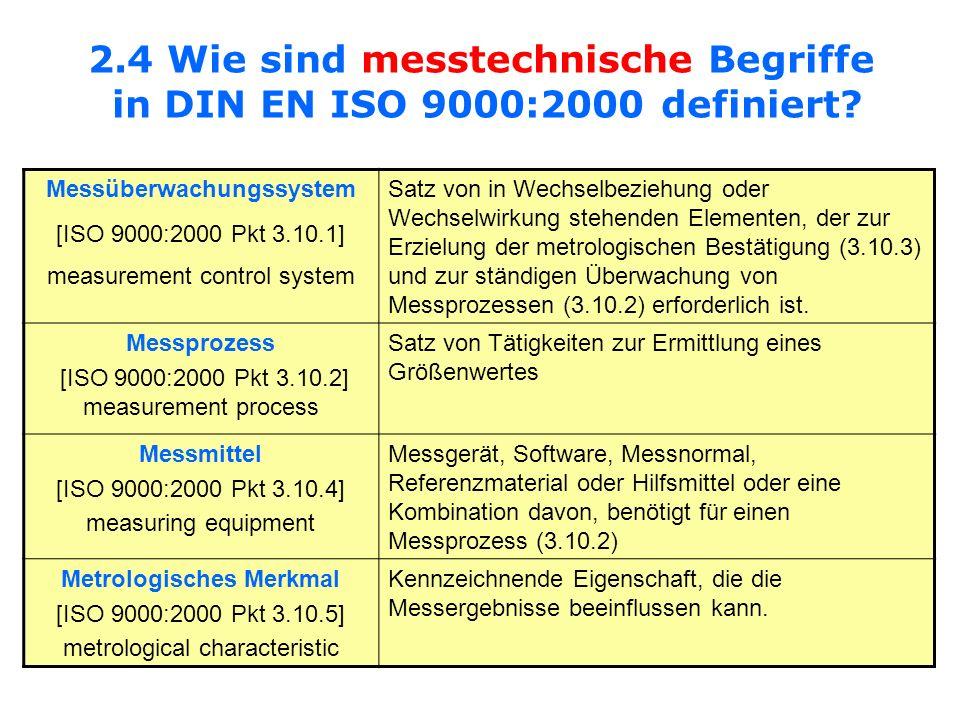 2.4 Wie sind messtechnische Begriffe in DIN EN ISO 9000:2000 definiert? Messüberwachungssystem [ISO 9000:2000 Pkt 3.10.1] measurement control system S
