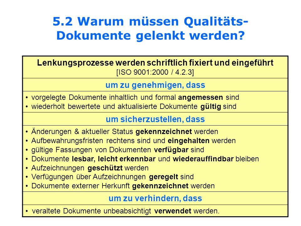 5.2 Warum müssen Qualitäts- Dokumente gelenkt werden? Lenkungsprozesse werden schriftlich fixiert und eingeführt [ISO 9001:2000 / 4.2.3] um zu genehmi