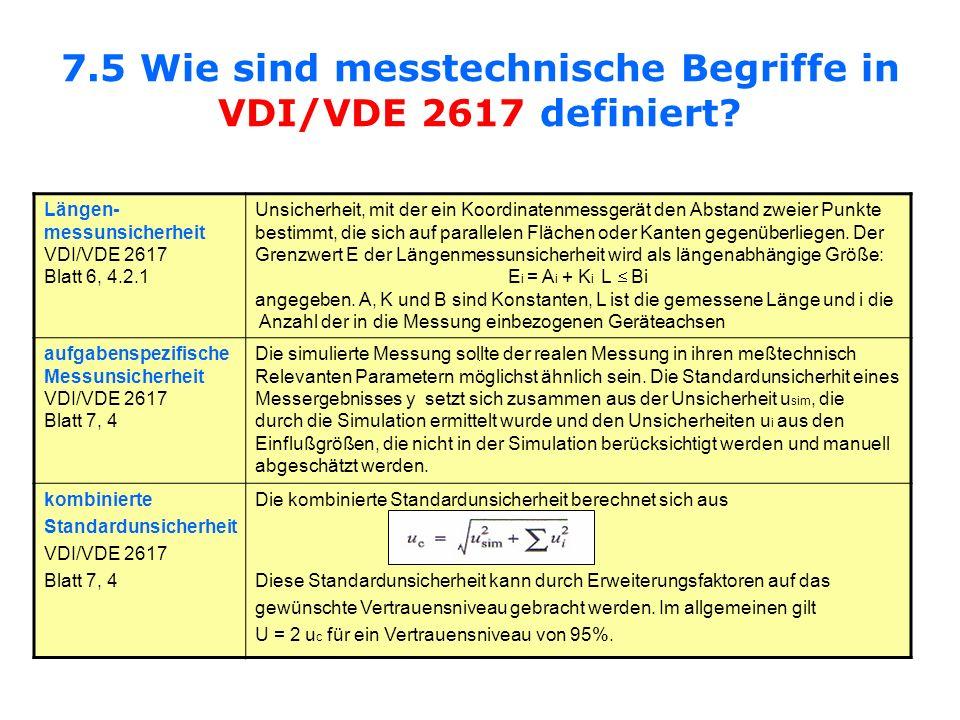 7.5 Wie sind messtechnische Begriffe in VDI/VDE 2617 definiert? Längen- messunsicherheit VDI/VDE 2617 Blatt 6, 4.2.1 Unsicherheit, mit der ein Koordin