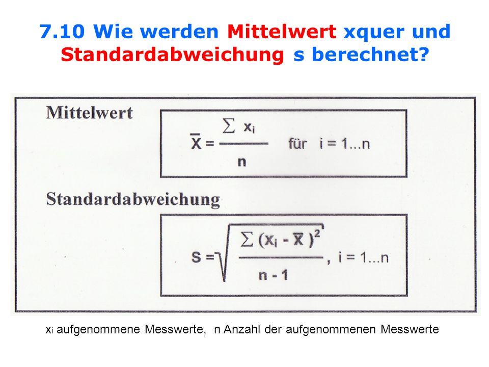 7.10 Wie werden Mittelwert xquer und Standardabweichung s berechnet? x i aufgenommene Messwerte, n Anzahl der aufgenommenen Messwerte