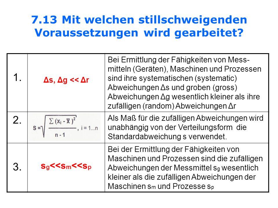 7.13 Mit welchen stillschweigenden Voraussetzungen wird gearbeitet? 1. Δs, Δg << Δr Bei Ermittlung der Fähigkeiten von Mess- mitteln (Geräten), Maschi