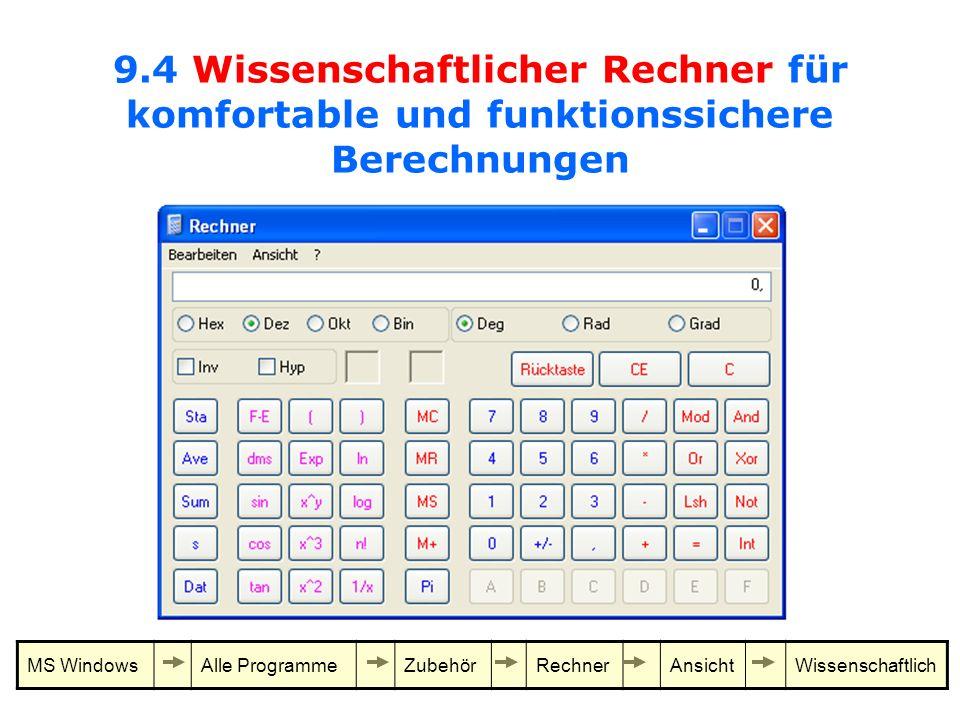 9.4 Wissenschaftlicher Rechner für komfortable und funktionssichere Berechnungen MS WindowsAlle ProgrammeZubehörRechnerAnsichtWissenschaftlich