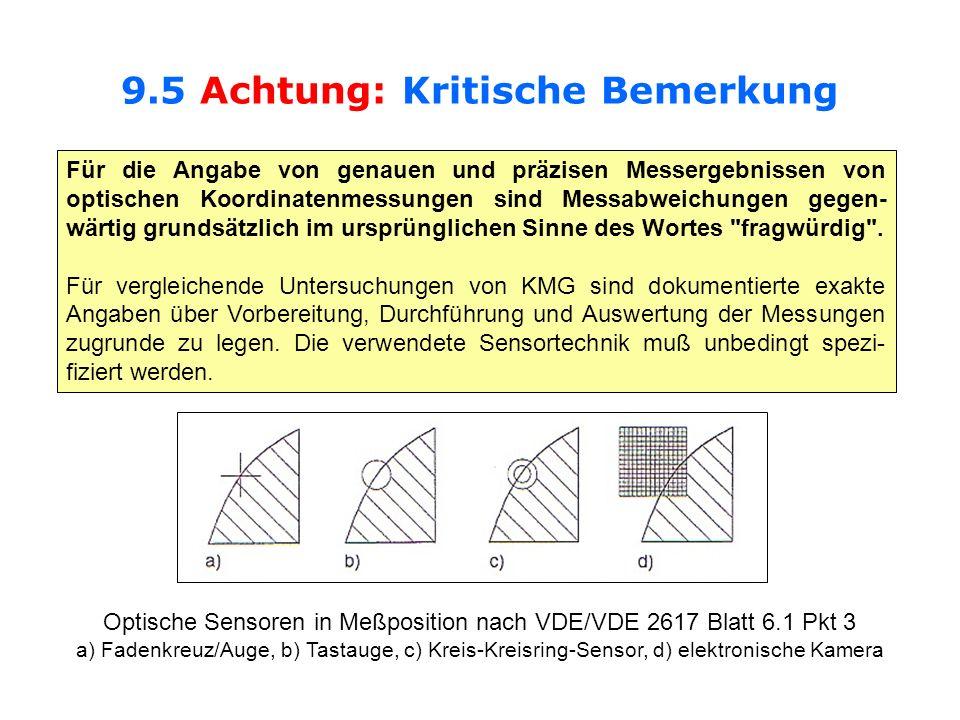 9.5 Achtung: Kritische Bemerkung Für die Angabe von genauen und präzisen Messergebnissen von optischen Koordinatenmessungen sind Messabweichungen gege