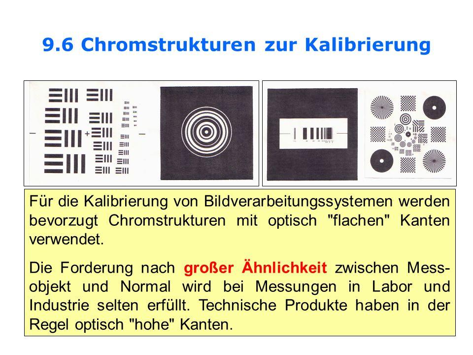 9.6 Chromstrukturen zur Kalibrierung Für die Kalibrierung von Bildverarbeitungssystemen werden bevorzugt Chromstrukturen mit optisch