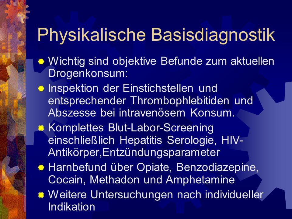 Physikalische Basisdiagnostik Wichtig sind objektive Befunde zum aktuellen Drogenkonsum: Inspektion der Einstichstellen und entsprechender Thrombophlebitiden und Abszesse bei intravenösem Konsum.