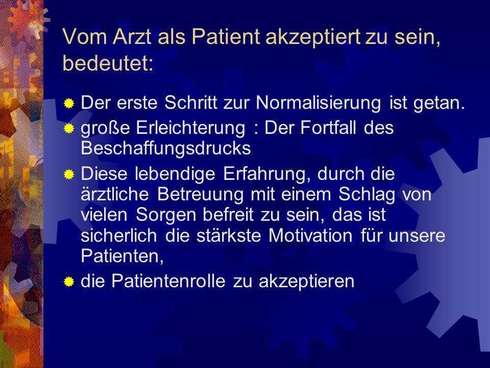 Vom Arzt als Patient akzeptiert zu sein, bedeutet: Der erste Schritt zur Normalisierung ist getan.