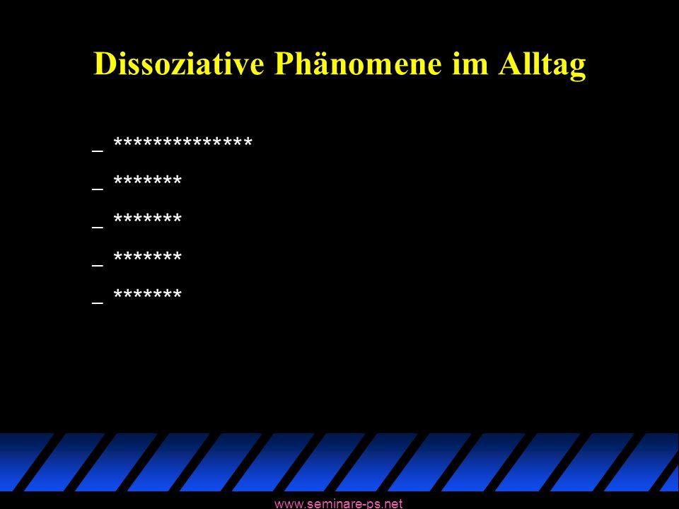 www.seminare-ps.net Dissoziative Phänomene im Alltag – ************** – *******