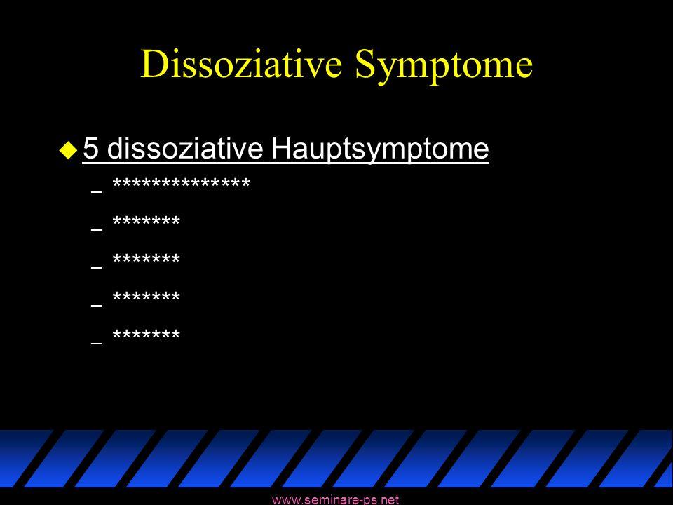 www.seminare-ps.net Dissoziative Symptome u 5 dissoziative Hauptsymptome – ************** – *******