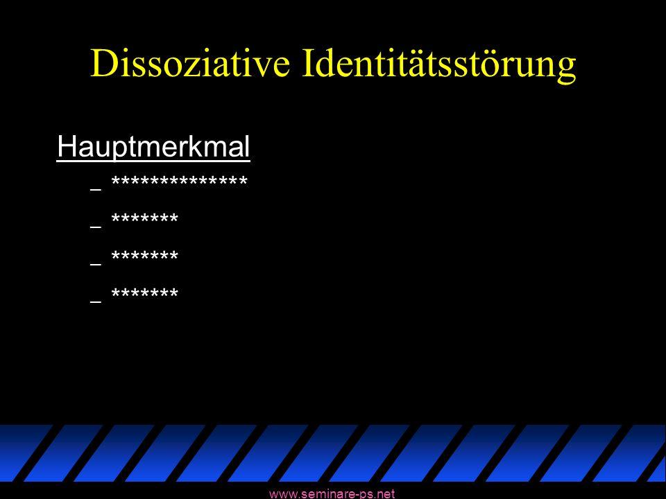 www.seminare-ps.net Dissoziative Identitätsstörung Hauptmerkmal – ************** – *******