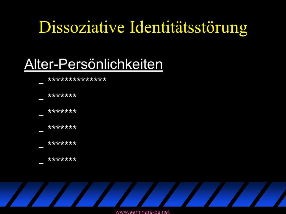 www.seminare-ps.net Dissoziative Identitätsstörung Alter-Persönlichkeiten – ************** – *******