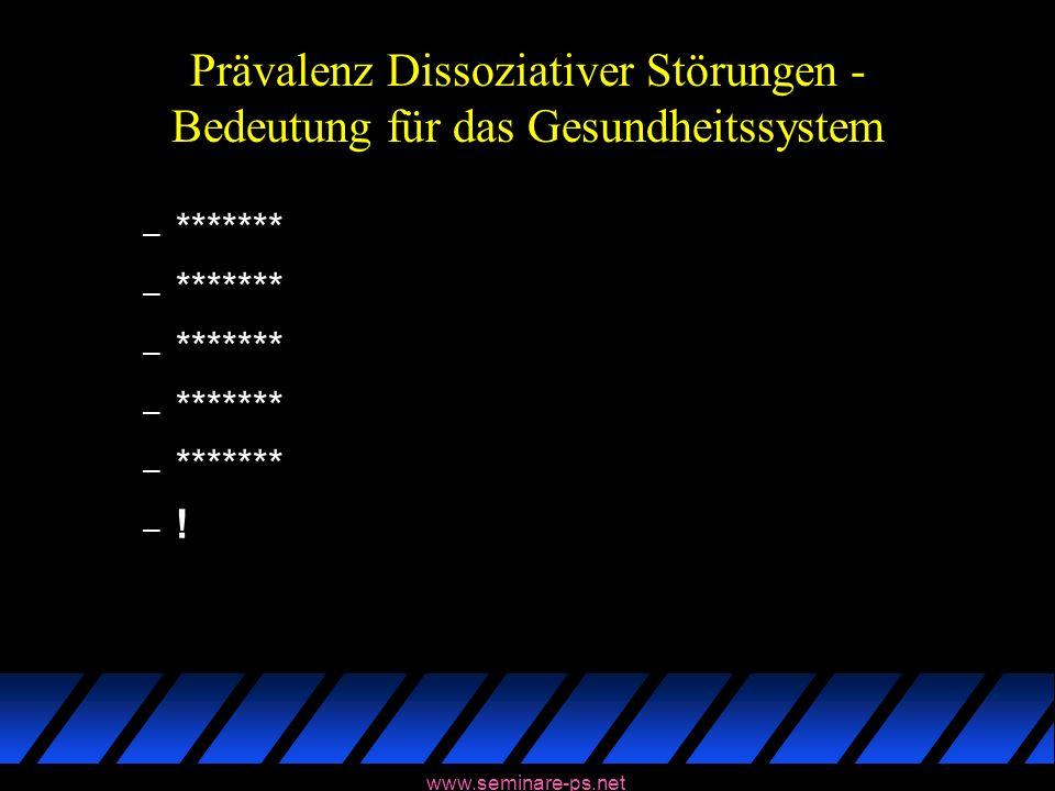 www.seminare-ps.net Prävalenz Dissoziativer Störungen - Bedeutung für das Gesundheitssystem – ******* – !