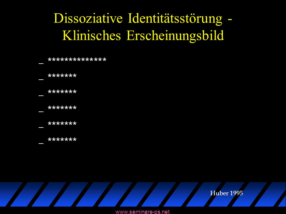 www.seminare-ps.net Dissoziative Identitätsstörung - Klinisches Erscheinungsbild – ************** – ******* Huber 1995