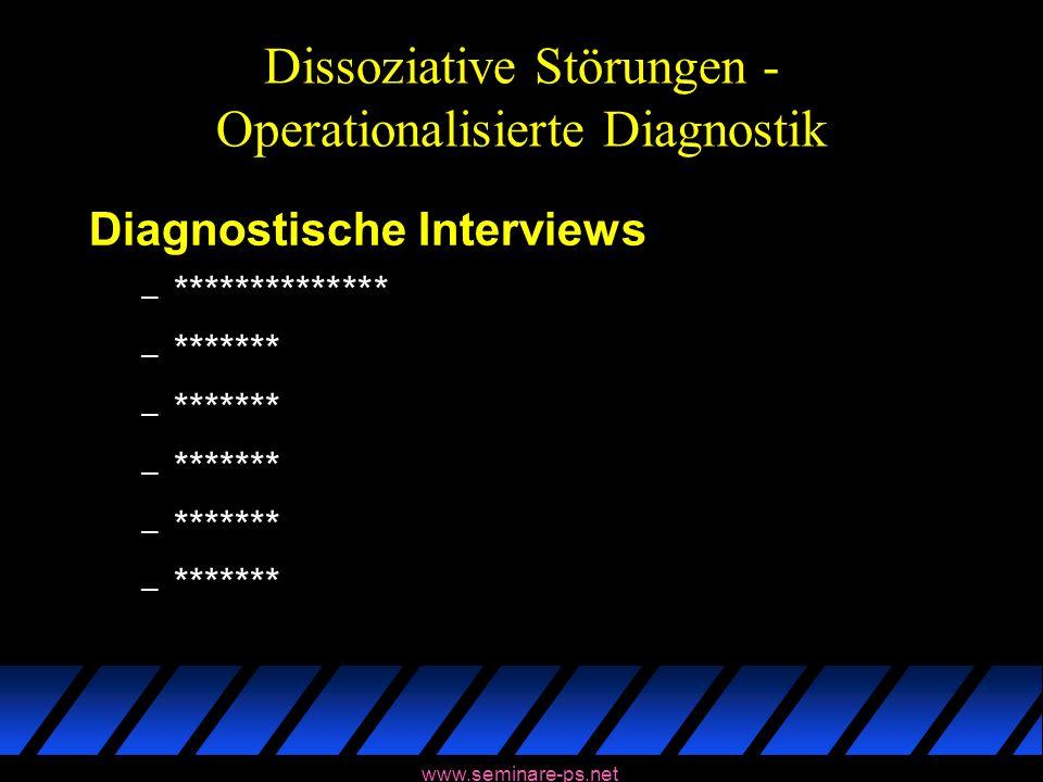 www.seminare-ps.net Dissoziative Störungen - Operationalisierte Diagnostik Diagnostische Interviews – ************** – *******