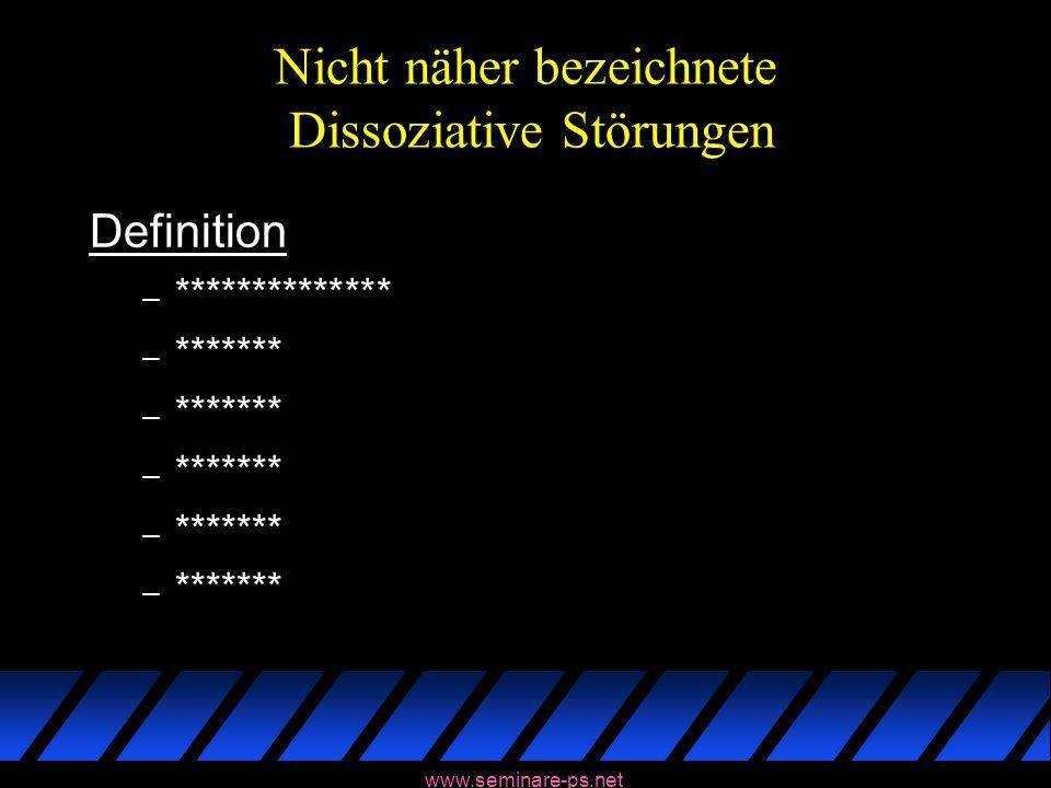 www.seminare-ps.net Nicht näher bezeichnete Dissoziative Störungen Definition – ************** – *******