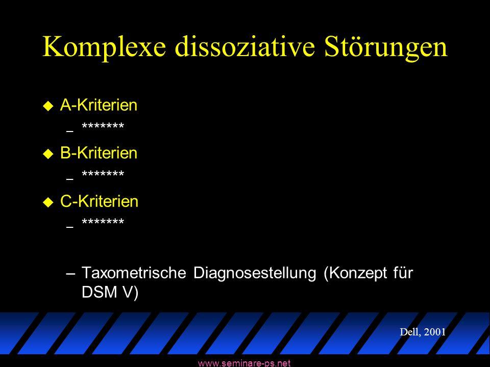 www.seminare-ps.net Komplexe dissoziative Störungen u A-Kriterien – ******* u B-Kriterien – ******* u C-Kriterien – ******* –Taxometrische Diagnoseste