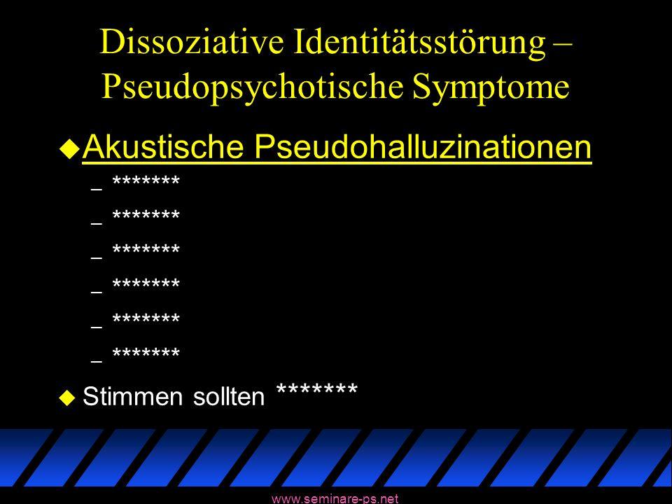 www.seminare-ps.net Dissoziative Identitätsstörung – Pseudopsychotische Symptome u Akustische Pseudohalluzinationen – ******* u Stimmen sollten ******